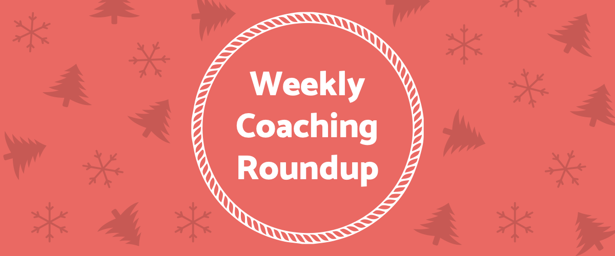 Weekly Coaching Roundup - December 2020 (Seasonal)