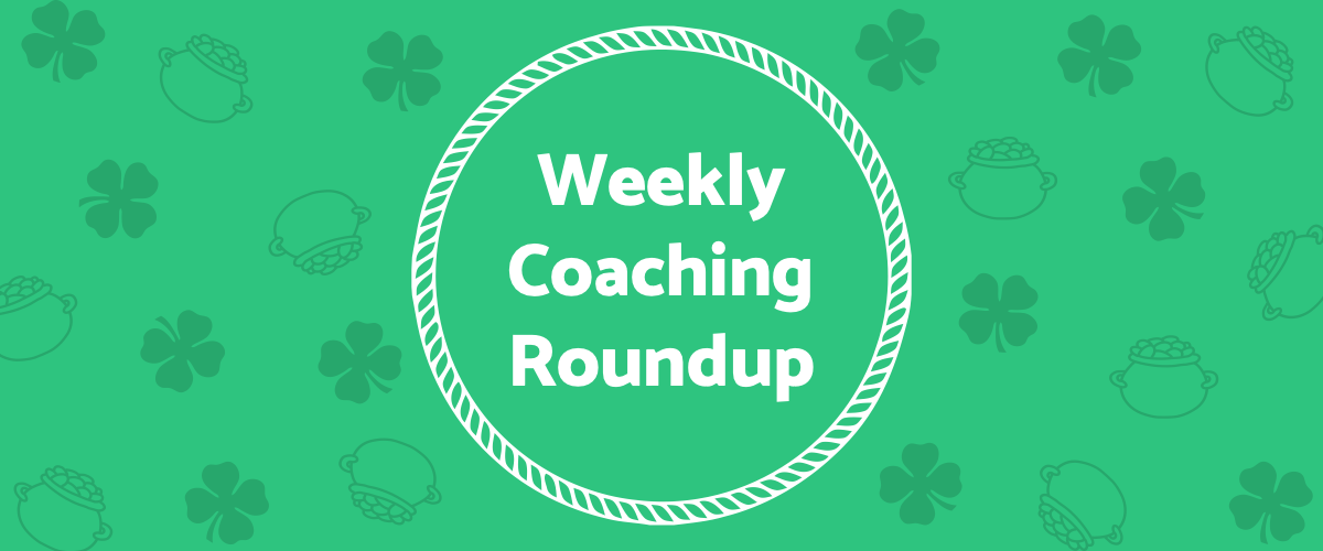 Weekly Coaching Roundup - March 2021 (Seasonal)