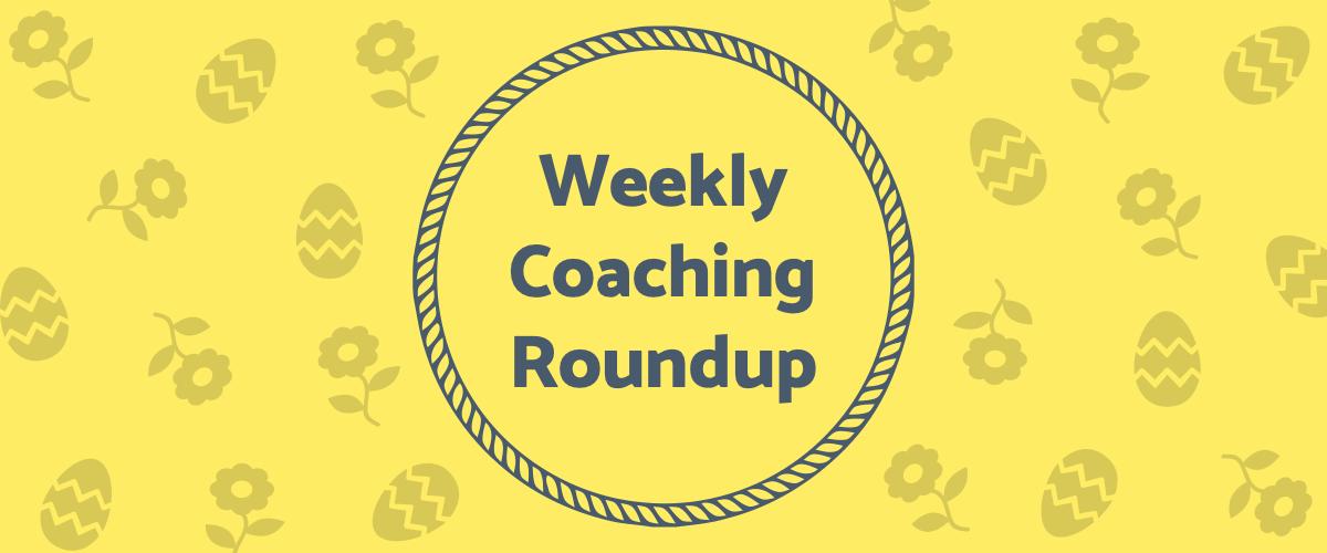 Weekly Coaching Roundup - April 2021 (Seasonal)