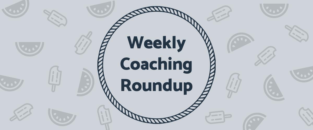 Weekly Coaching Roundup - August 2021 (Seasonal)
