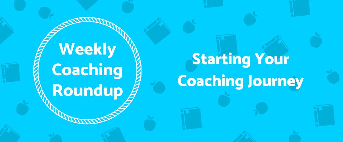 2021-05 Roundup Header - Starting Your Coaching Journey