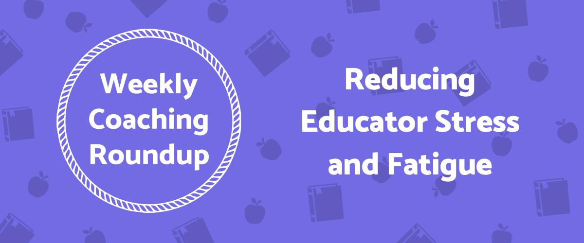 2021-09 Roundup Header -Reducing Educator Stress and Fatigue