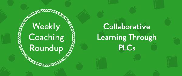 Weekly Coaching Roundup - PLCs