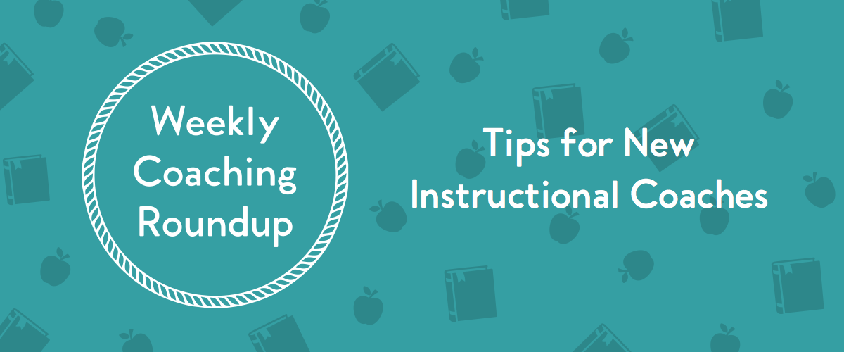 Weekly Coaching Roundup - Tips for New Instructional Coaches