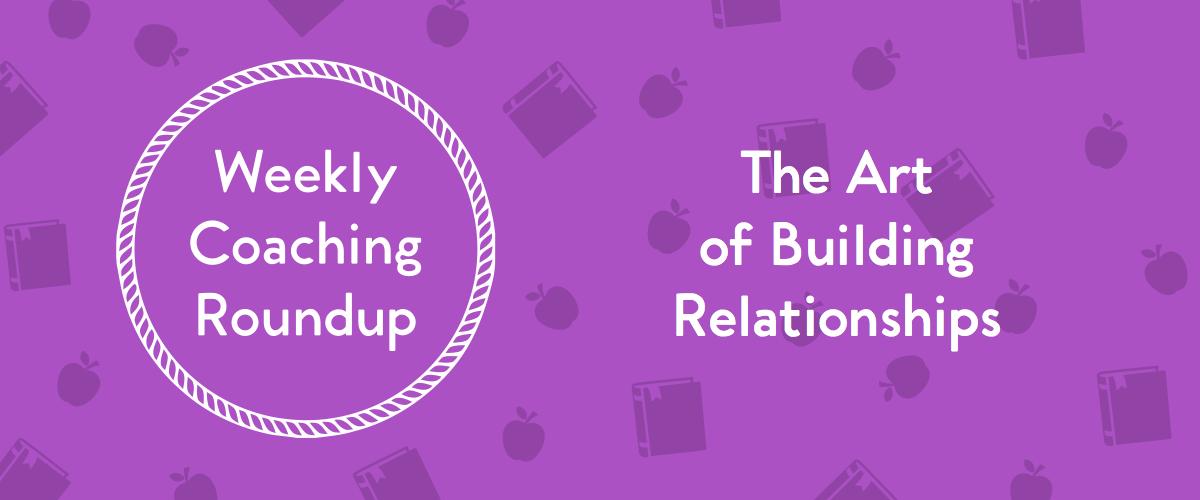 Weekly Coaching Roundup -Building Relationships