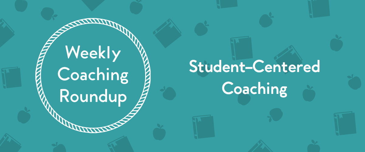 Weekly Coaching Roundup - Student Centered Coaching November 2018