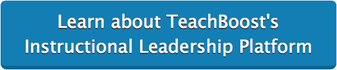 Learn about TeachBoost's  Instructional Leadership Platform